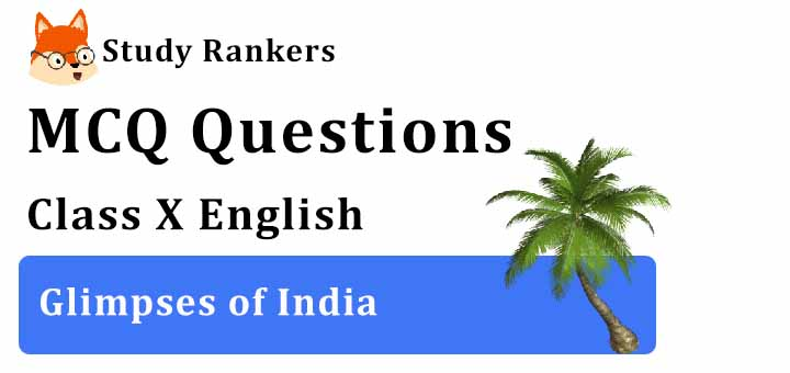 MCQ Questions for Class 10 English: Ch 7 Glimpses of India