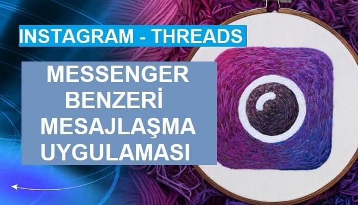 Instagram Threads:  Messenger Benzeri Mesajlaşma Uygulaması - Kurgu Gücü