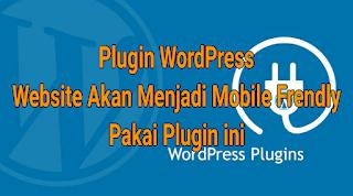 Plugin WordPress : Website Akan Menjadi Mobile Frendly Pakai Plugin ini