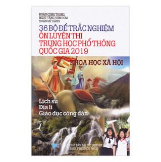 36 Bộ Đề Trắc Nghiệm Ôn Thi Trung Học Phổ Thông Quốc Gia 2019 - Khoa Học Xã Hội ebook PDF EPUB AWZ3 PRC MOBI
