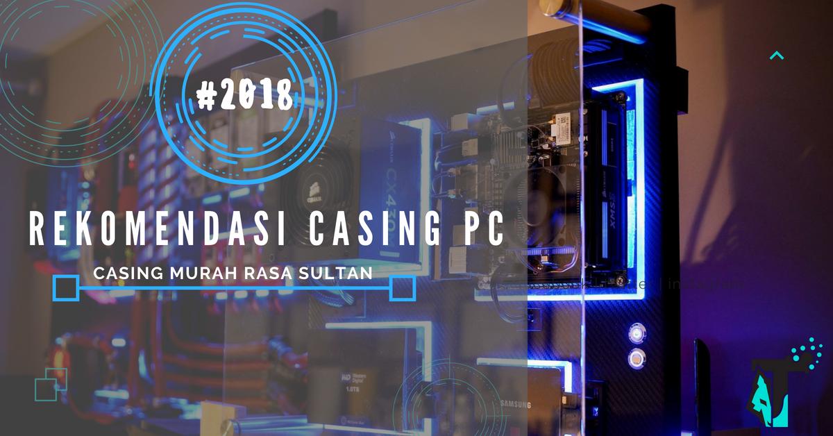 rekomendasi+casing+pc+terbaik+2018