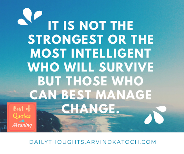 Daily Thought with Meaning (It is not the strongest or the most intelligent)