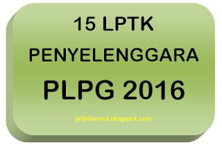 15 LPTK Penyelenggara PLPG Sergur 2016