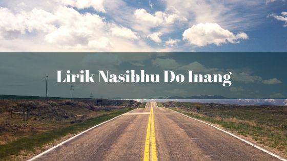 Lirik Nasibhu Do Inang dan Artinya - Lundu Manurung