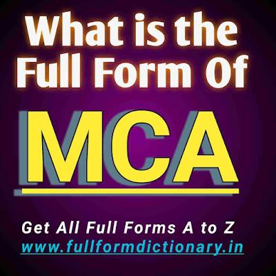 Full Form of MCA   Full Detils of the full form of  MCA