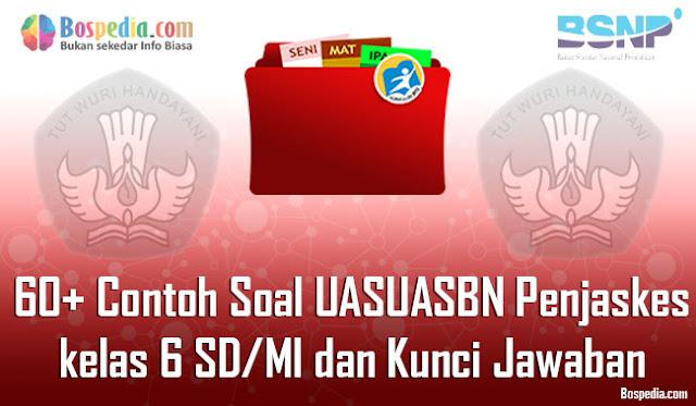 60+ Contoh Soal UAS/UASBN Penjaskes kelas 6 SD/MI dan Kunci Jawaban