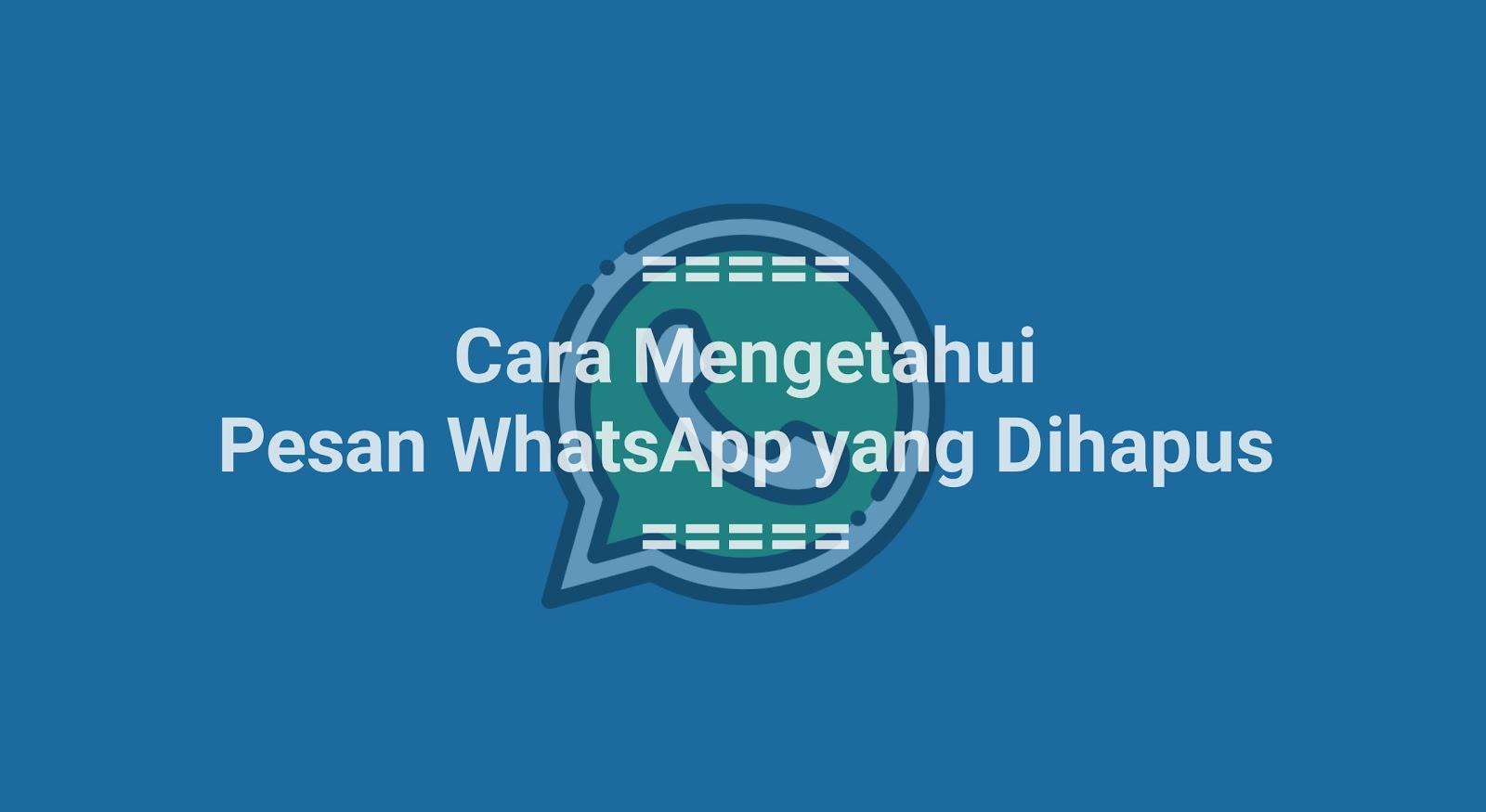 Cara Mengetahui Pesan WhatsApp yang Dihapus