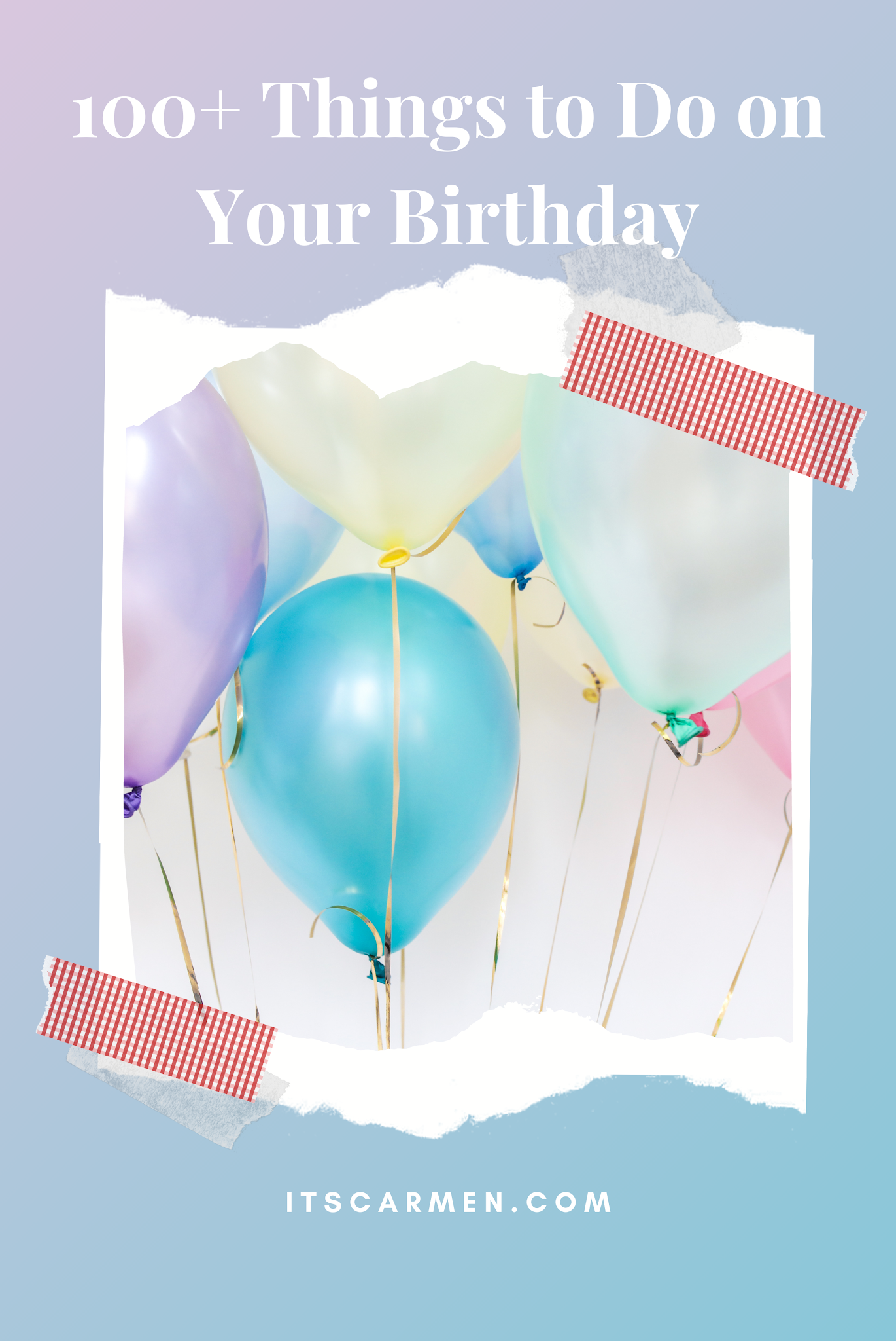 100 Things To Do On Your Birthday Carmen Varner Social Media Manager By Day Lifestyle Travel Writer Whenever Else