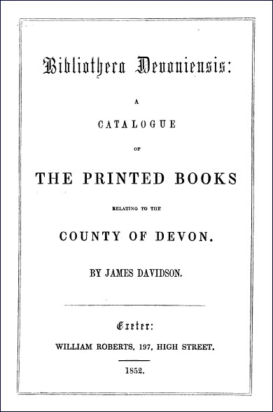 Bibliotheca Devoniensis: A Catalogue of the Printed Books Relating to the County of Devon (James Davidson, 1852)