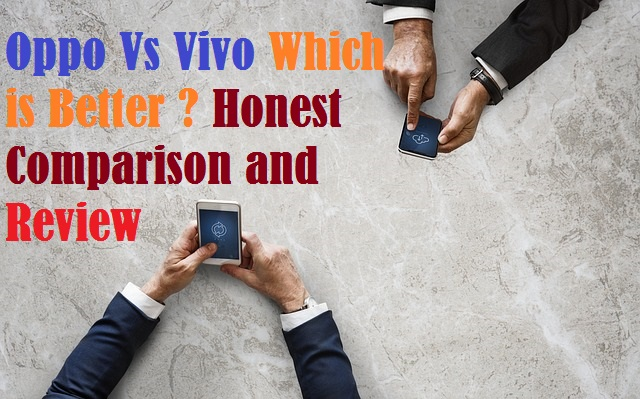 Oppo Vs Vivo Which is Better ? Honest Comparison and Review