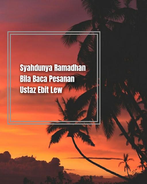 Syahdunya Ramadhan Bila Baca Pesanan Dan Peringatan Ustaz Ebit Lew Ini
