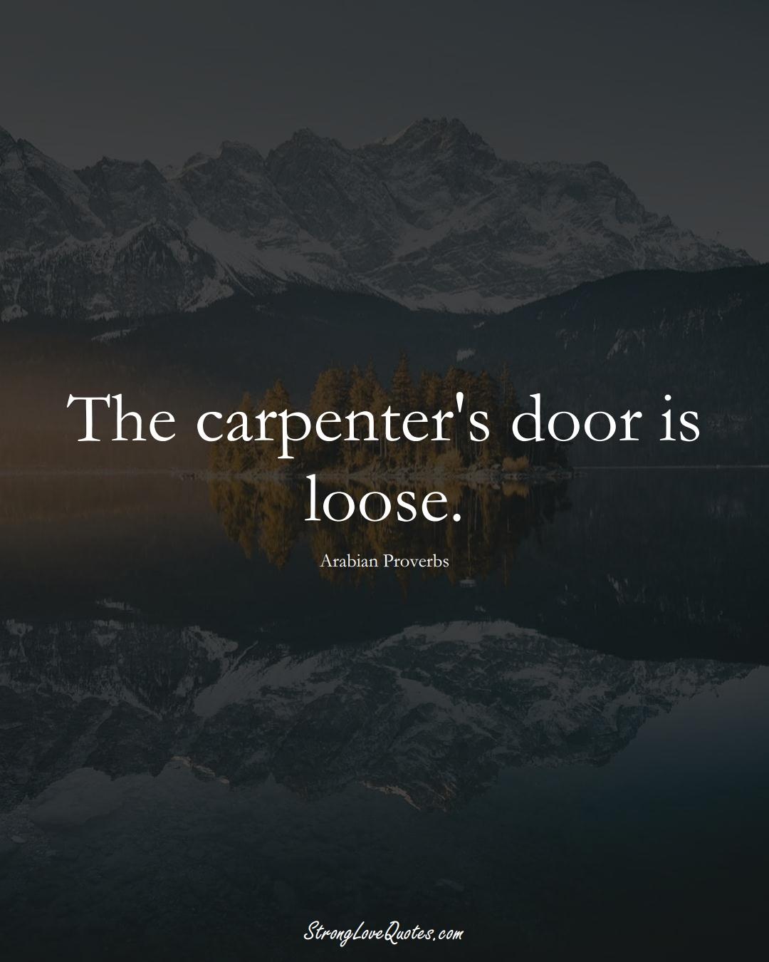 The carpenter's door is loose. (Arabian Sayings);  #aVarietyofCulturesSayings