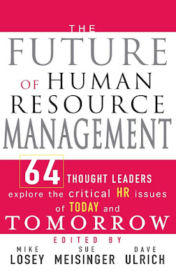 Future of Human Resource Management: 64 Thought Leaders Explore the Critical HR Issues of Today and Tomorrow