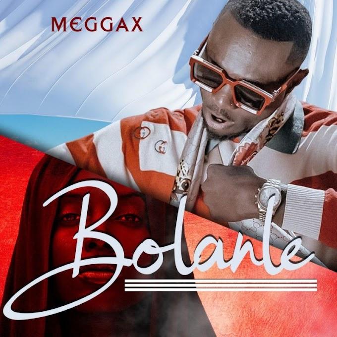 "[Video + Audio] Meggax – ""Bolanle"""