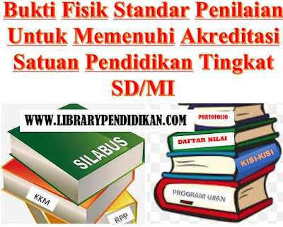 Bukti Fisik Standar Penilaian Untuk Memenuhi Akreditasi Satuan Pendidikan Tingkat SD/MI, http://www.librarypendidikan.com/