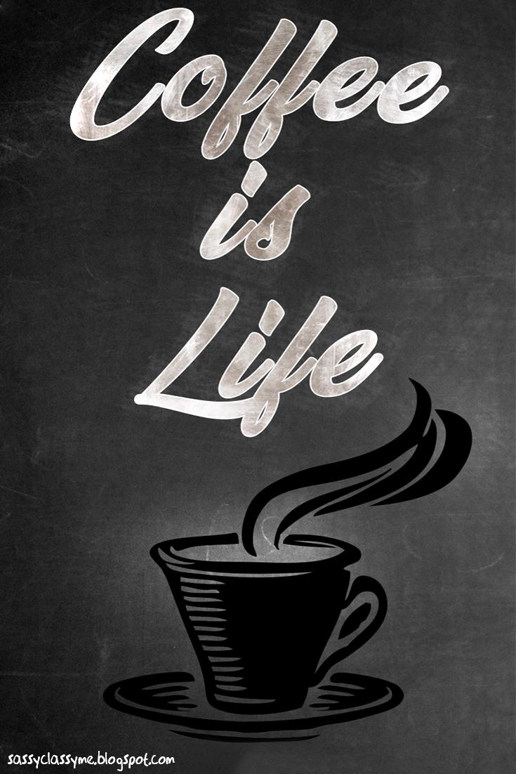 coffee is life sassyclassyme