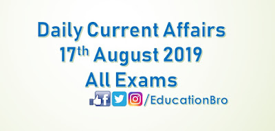 Daily Current Affairs 17th August 2019 For All Government Examinations