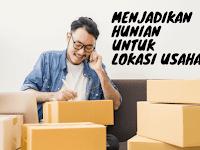 3 Hal yang Diperhatikan Sebelum Menjadikan Rumah Sebagai Tempat Usaha