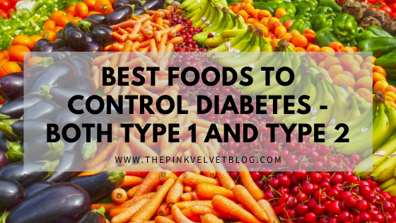 Best Foods to Control Diabetes - Both Type 1 and Type 2