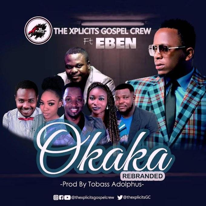 MP3: OKAKA by THE XPLICITS GOSPEL CREW Ft EBEN