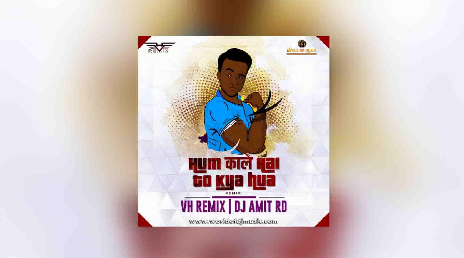 Hum Kale Hai To Kya Hua (Remix) - VH & Dj Amit RD