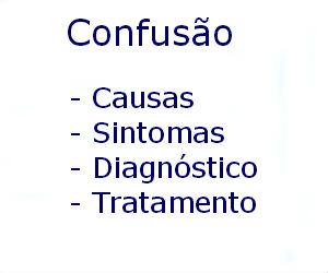 Confusão causas sintomas diagnóstico tratamento prevenção