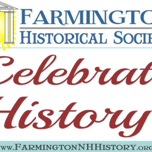 You Re Invited To Celebrate History With The Farmington Historical Society Farmington Historical Society Farmington Nh