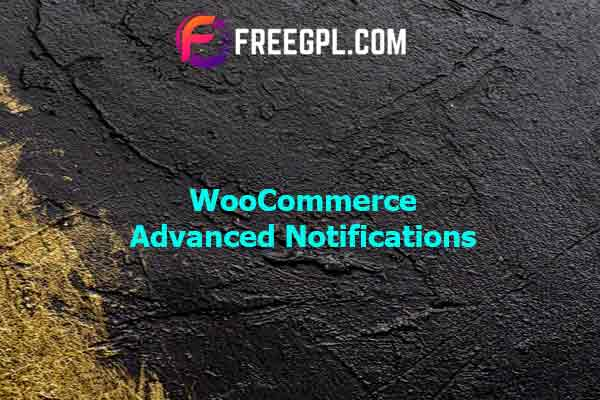 WooCommerce Advanced Notifications Nulled Download Free