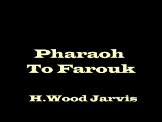 Pharaoh To Farouk by H.Wood Jarvis