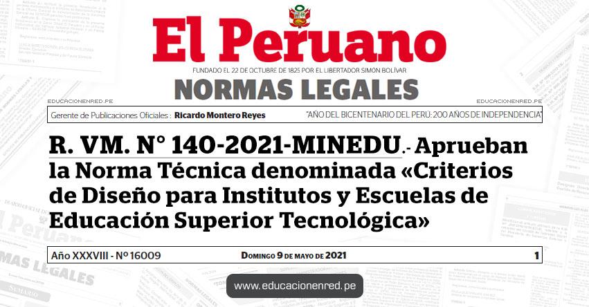 R. VM. N° 140-2021-MINEDU.- Aprueban la Norma Técnica denominada «Criterios de Diseño para Institutos y Escuelas de Educación Superior Tecnológica»