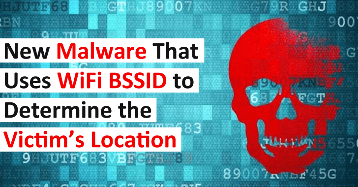 New Malware That Uses WiFi BSSID to Determine the Victim's Location