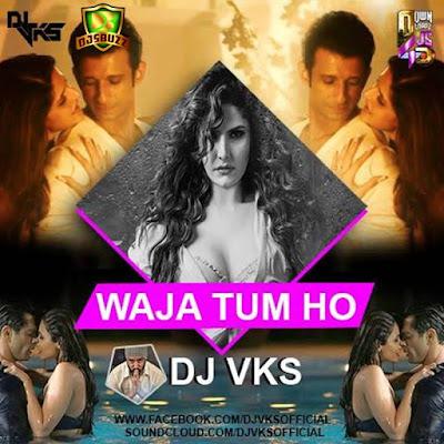 Waja Tum Ho - DJ VKS - Remix