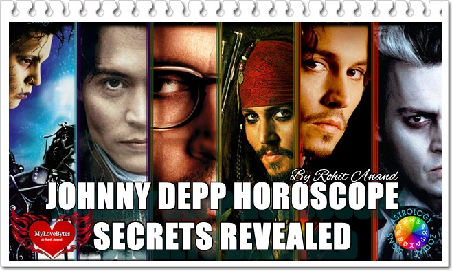Johnny Depp Birth Chart Horoscope Analysis, His Wife, Marriage & Divorce, Scandals With Girlfriends and Career in Movies