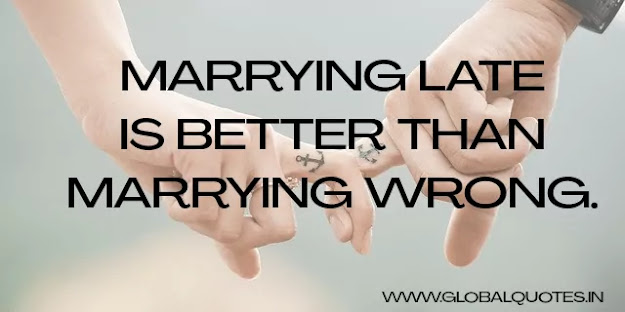 Marrying late💑 is better than marrying wrong.