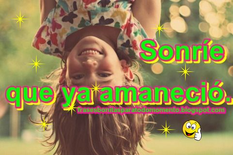 Sonríe que ya amaneció.