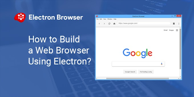 How to Build a Web Browser Using Electron?