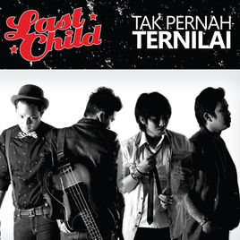 Lirik Lagu Tak Pernah Ternilai - Last Child dari album single chord kunci gitar, download album dan video mp3 terbaru 2018 gratis