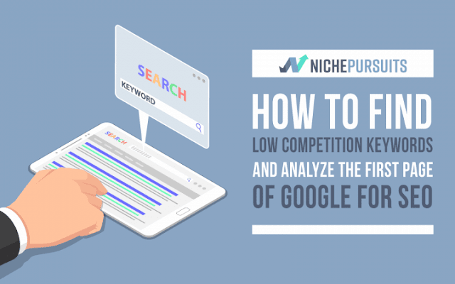 How To Find Low Competition Keywords And Analyze The First Page Of Google For SEO : Keyword Research