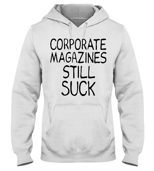 Nirvana Kurt Cobain Corporate Magazines Still Suck Hoodie, Nirvana Kurt Cobain Corporate Magazines Still Suck Shirts