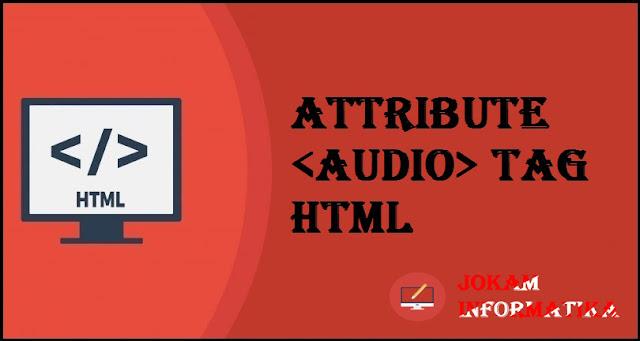 Dasar Atribut Tagging <audio> Pada Bahasa Pemrograman HTML - JOKAM INFORMATIKA