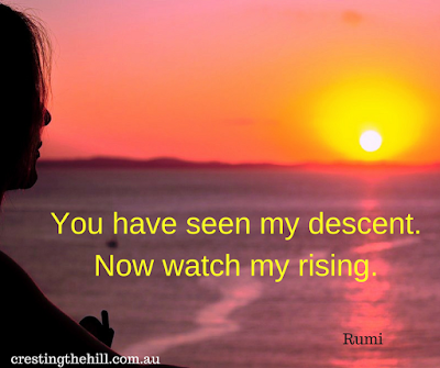You have seen my descent. Now watch my rising. - Rumi