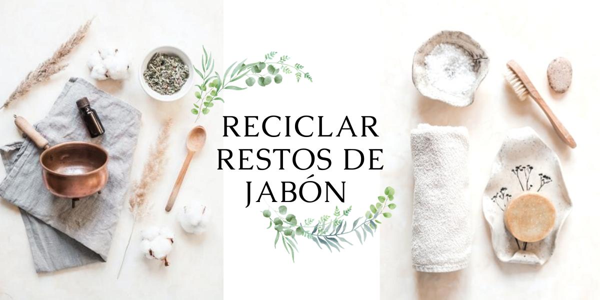 RECICLAR RESTOS DE JABÓN
