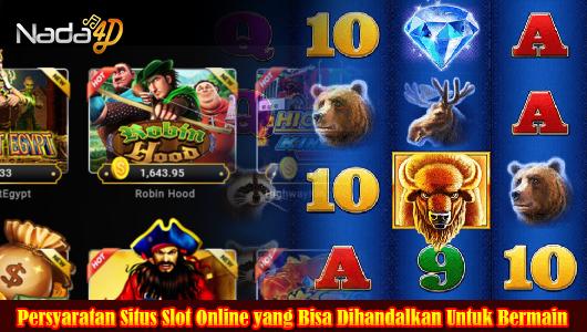 Persyaratan Situs Slot Online yang Bisa Dihandalkan Untuk Bermain