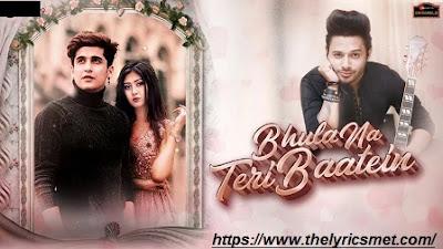 Bhula Na Teri Baatein Song Lyrics | Bhavin B & Sana K | Stebin Ben | Anjjan B | Kumaar