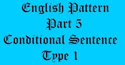 conditional sentence tipe 1, penggunaan conditional sentence tipe 1, rumus conditional sentence tipe 1, contoh conditional sentence tipe 1