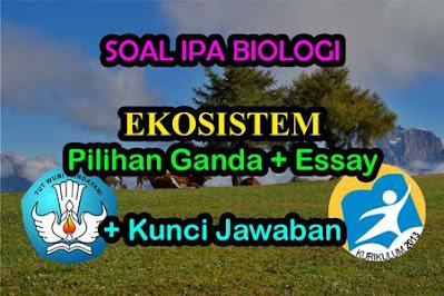 Soal Biologi Ekosistem dan Jawabannya Pilgan, Essay)