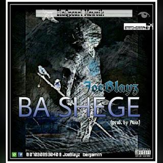 MUSIC: JOEBLAYZ- BA SHEGE