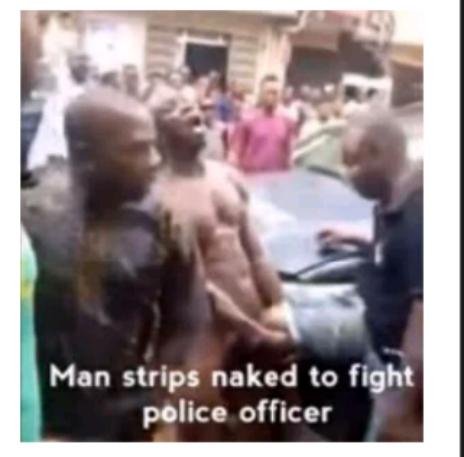 Man goes Unclad, Fights Police officer