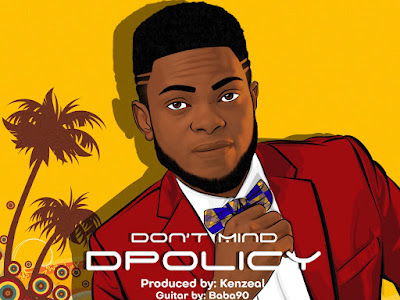 DOWNLOAD MP3: D Policy - Don't Mind (Prod. Kenzeal)