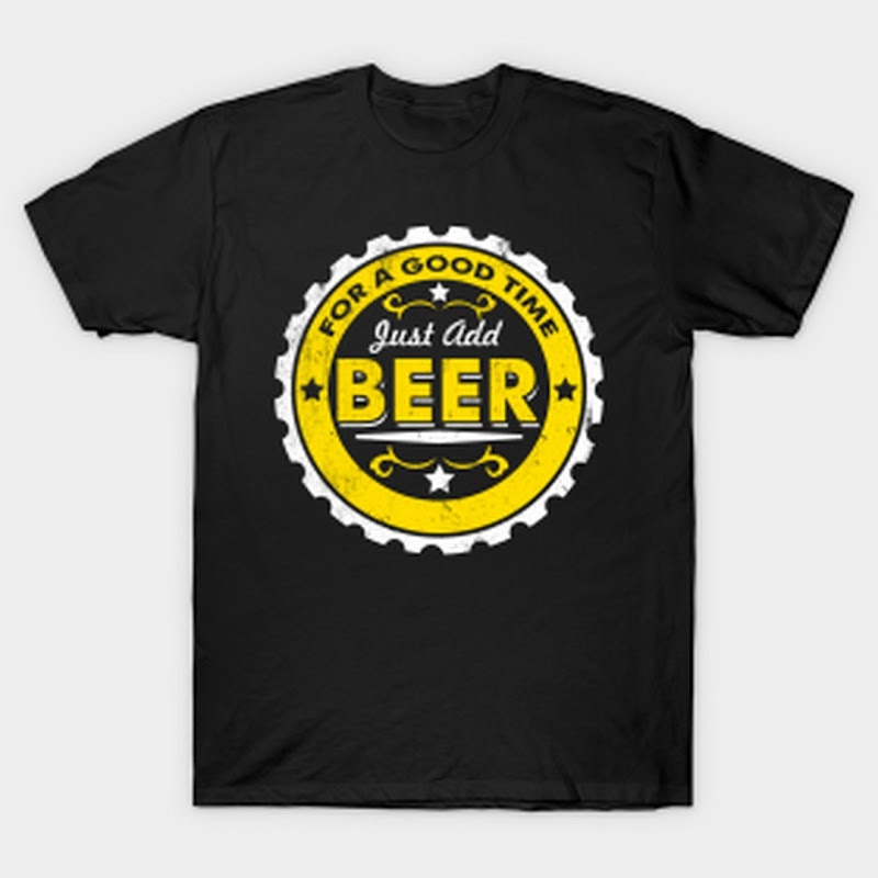 For A Good Time Just Add Beer | Drunk Quote T-Shirt